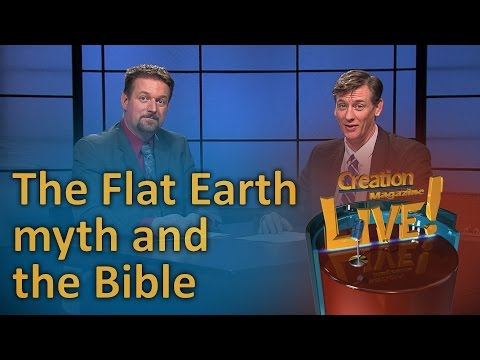 The Flat Earth myth and the Bible. (Creation Magazine LIVE! 6-11)