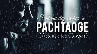 Pachtaoge Acoustic cover Santanu dey sarkar Mp3 Song Download