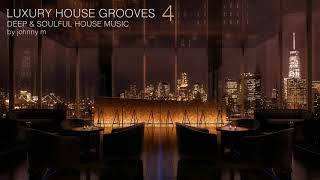 Luxury House Grooves   Part 4   Deep & Soulful   2017 Mixed By Johnny M
