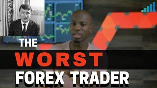 The Worst Forex Trader of All TIme??