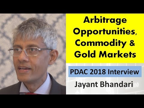 Jayant Bhandari | Arbitrage Opportunities, Gold & Commodity Markets [PDAC 2018 Interview]