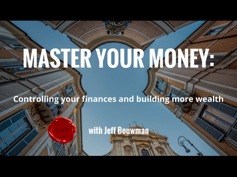Master Your Money: Controlling your finances and building more wealth