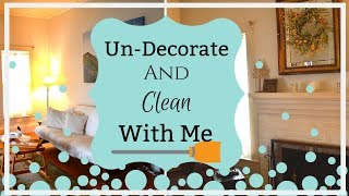 Un-Decorate and Clean with me I Cleaning Motivation