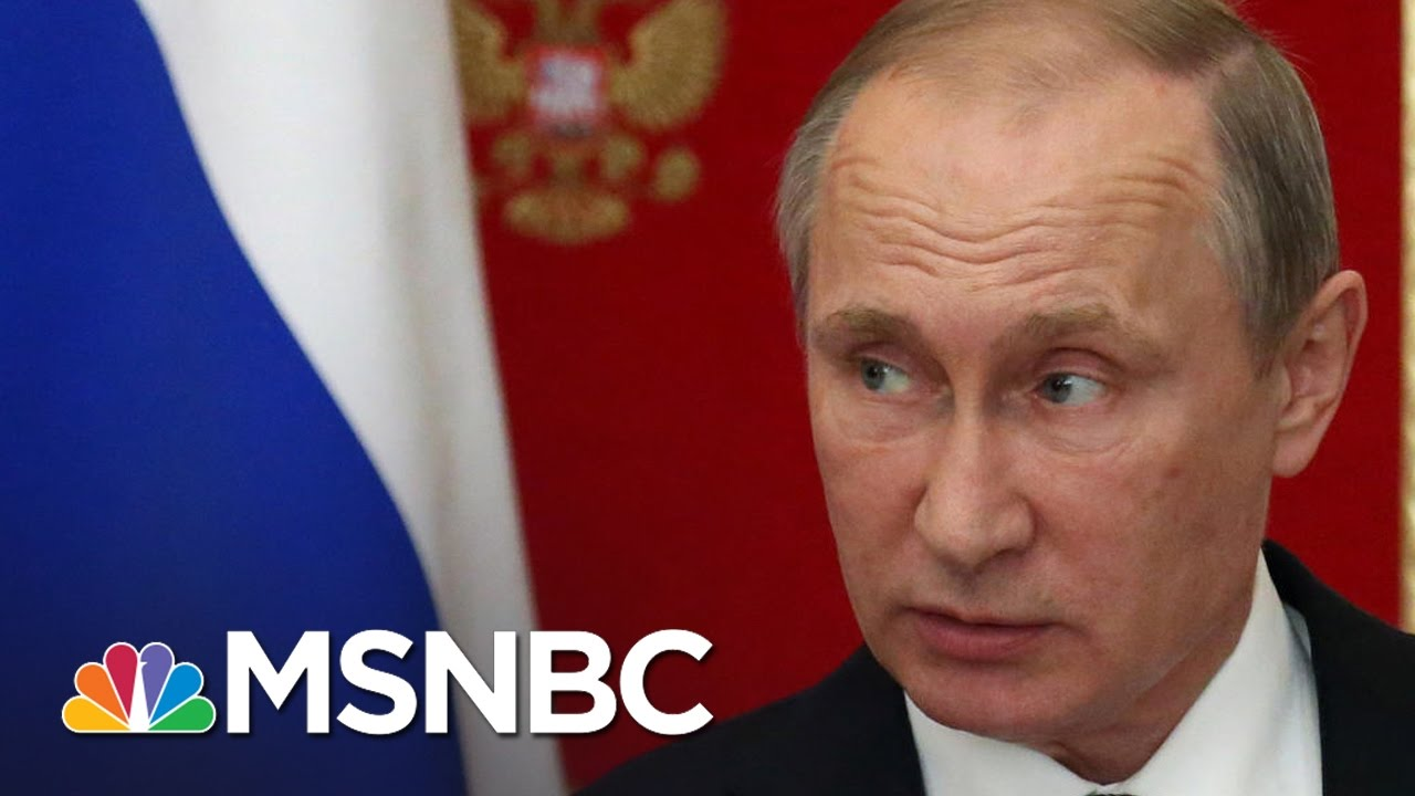 Vladimir Putin Directed How Hacking Material Was Used To Undermine Us Election Msnbc