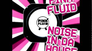 Pink Fluid - Noise In Da House (Original Vocal Mix)
