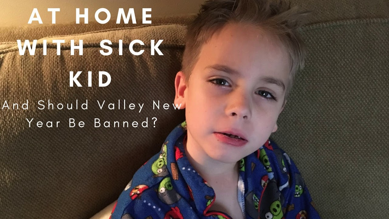 At home with a sick kid should valley new year be stopped youtube at home with a sick kid should valley new year be stopped altavistaventures Gallery