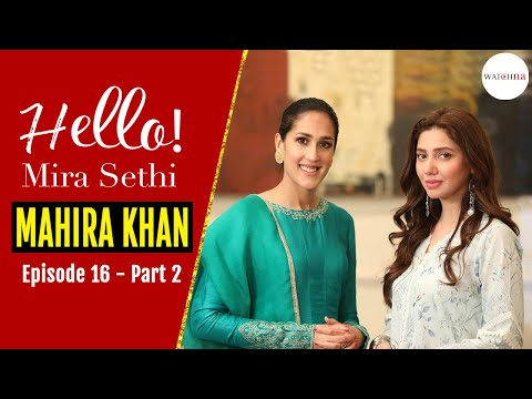 Mahira Khan: My Parents Gave Me Freedom | Hello! Mira Sethi Episode 16 Part 2