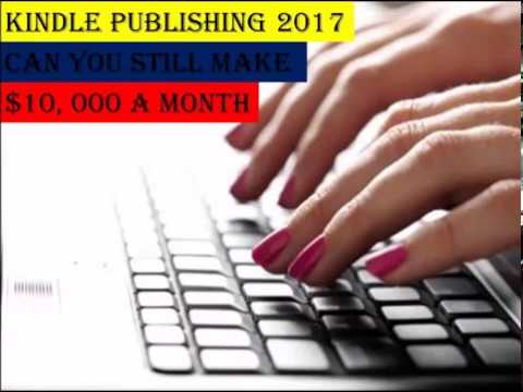 Kindle Publishing 2017  - Can You Still Make $10, 000 A Month?