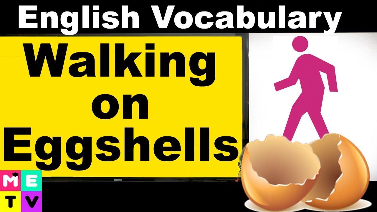 Expression walking on eggshells