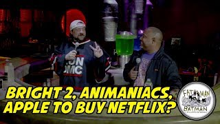 BRIGHT 2, ANIMANIACS, APPLE TO BUY NETFLIX?