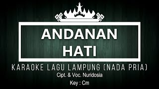 Andanan Hati - Karaoke No Vocal - Nada Pria - Lagu Dangdut Lampung - Cipt. & Voc. Nuridosia Key : Cm