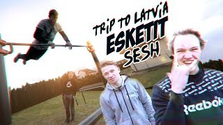 TRIP TO LATVIA | ESKETIT SESH | DANIELS LAIZANS| BARZ