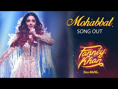 FANNEY KHAN का Mohabbat सॉन्ग हुआ रिलीज़ | Aishwarya Rai Bachchan | Sunidhi Chauhan | Tanishk Bagchi