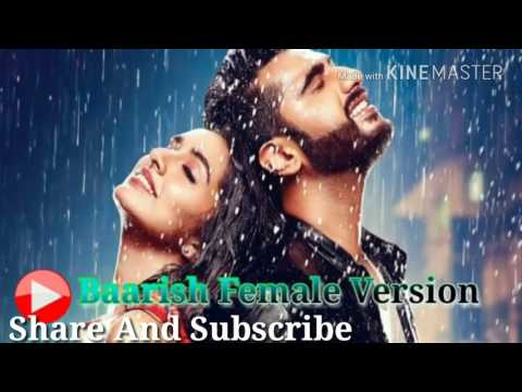 Baarish - Female Version - Shraddha Kapoor  || Half Girlfriend