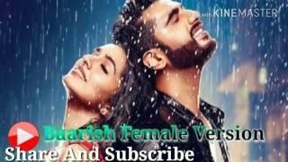 Baarish - Female Version - Shraddha Kapoor  || Half Girlfriend