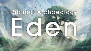 Biblical Archaeology: Eden