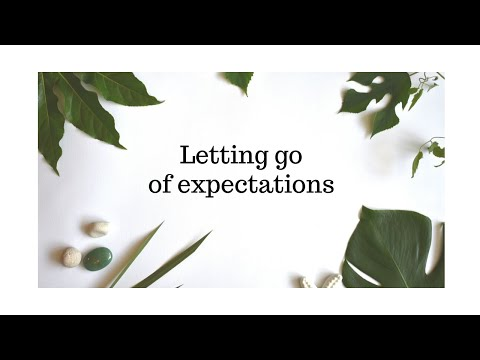How to let go of expectations - the ones you have