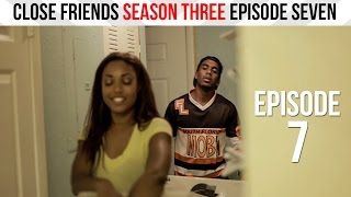 Close Friends Episode 7 | Season 3 - I Won