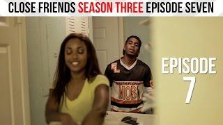 Close Friends Episode 7 | Season 3 - I Won