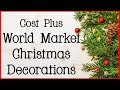 Cost Plus World Market Christmas Decorations 2018   Shop with Me!