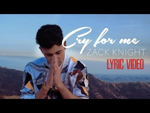 Zack Knight - Cry For Me (OFFICIAL LYRIC VIDEO)