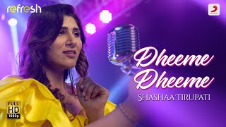 Dheeme Dheeme (Refresh Version) Shashaa Tirupati Mp3 Song Download