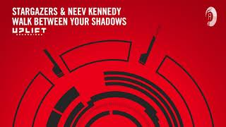 Stargazers & Neev Kennedy - Walk Between Your Shadows (Uplift Recordings) Extended