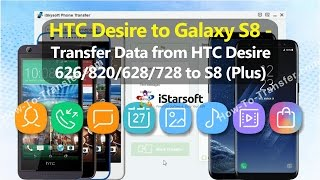 HTC Desire to Galaxy S8 - Transfer Data from HTC Desire 626/820/628/728 to Galaxy S8 (Plus)
