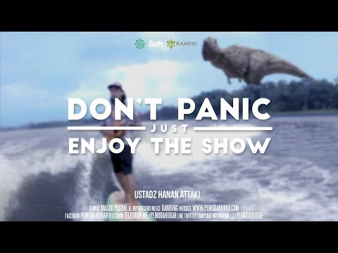 Ustadz Hanan Attaki - Don't Panic Just Enjoy The Show