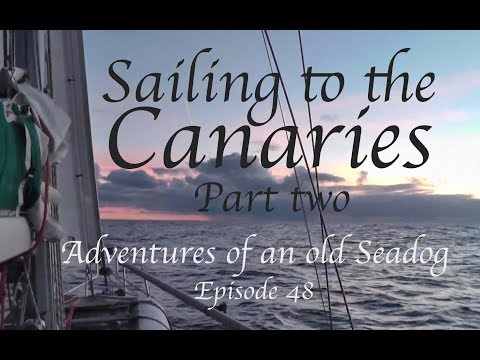 Sailing to the canaries pt2  Adventures of an old Seadog Epi 48