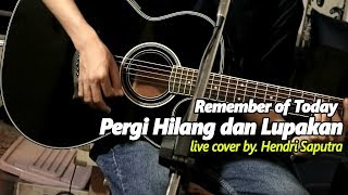 REMEMBER OF TODAY - PERGI HILANG DAN LUPAKAN AKUSTIK LIVE COVER BY HENDRI SAPUTRA