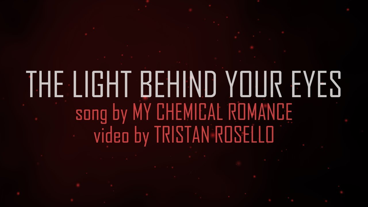 My Chemical Romance   The Light Behind Your Eyes  Lyric Video    YouTube