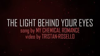 My Chemical Romance - The Light Behind Your Eyes (Lyric Video)(Fan-Made lyric video by Tristan Rosello www.twitter.com/tristanrosello Made using Adobe After Effects only. I do not own the music used in this video. Artist : My ..., 2013-01-30T13:41:48.000Z)