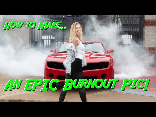 How to make an Epic Burnout Picture