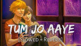Tum Jo Aaye [Slowed+Reverb] -Rahat Fateh Ali Khan,Tulsi Kumar | Lofi lover | Textaudio | Musiclovers