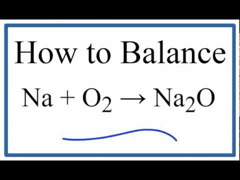 How To Balance Na + O2 = Na2O (Sodium Plus Oxygen Gas)