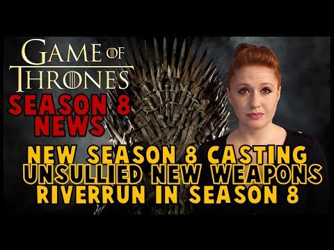 Game of Thrones Season 8: New Casting, Riverrun, Dragonglass Weapons & More
