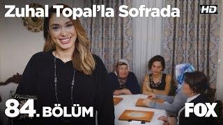 Zuhal Topal'la Sofrada 84. Bölüm