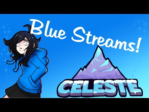 Blue Streams: Celeste (Part 1)
