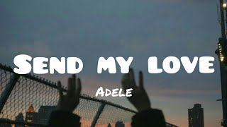 Adele - Send My Love(lyrics)