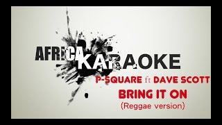 PSquare - Bring it On ft. Dave Scott | Reggae Version Karaoke (instru + Lyrics)
