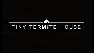 The Tiny Termite House