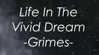 Grimes | Life In The Vivid Dream Lyrics