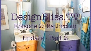 DesignBlissTV S1 Ep2 - Part Two: How to Create an Artsy Bathroom on a Budget