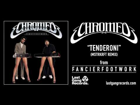 Chromeo  Tenderoni MSTRKRFT Remix
