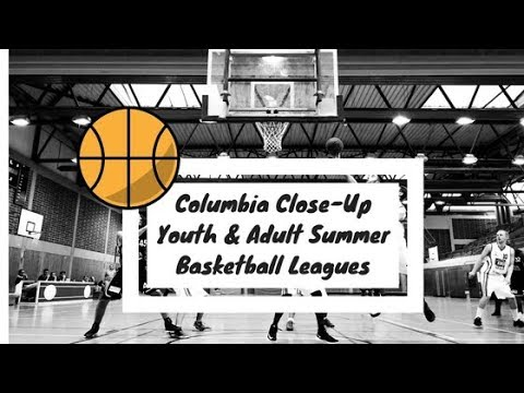 Columbia Close-Up | Youth & Adult Summer Basketball Leagues