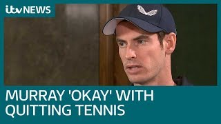 Full interview: Andy Murray says 'If I'm not able to play again, I'll be okay with that' | ITV News