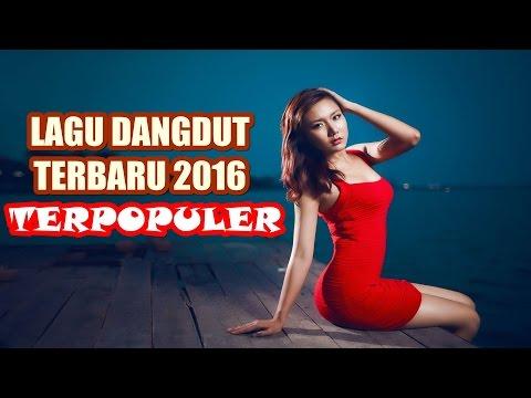 LAGU DANGDUT TERBARU 2016 TERPOPULER UPDATE 2016