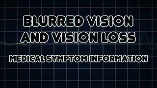 Blurred vision and Vision loss (Medical Symptom)