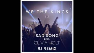 We the Kings - Sad Song feat. Olivia Holt (RJ Remix)